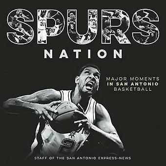 Spurs Nation - Major Moments in San Antonio Basketball by Staff of the