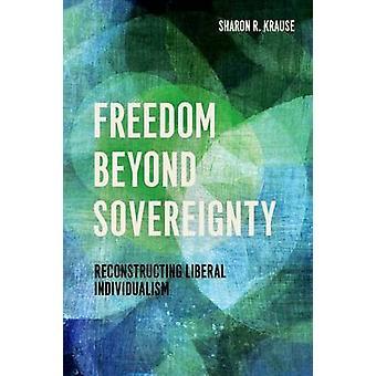 Liberdade além da soberania - reconstruindo o individualismo Liberal por S