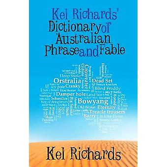 Kel Richards' Dictionary of Australian Phrase and Fable by Kel Richar