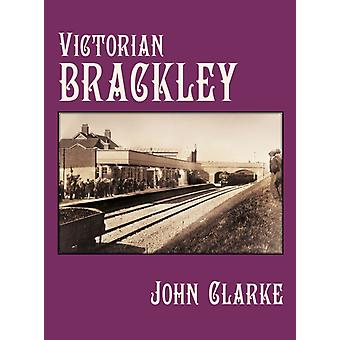 Victorian Brackley by John Clarke