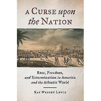 En forbandelse over nationens race frihed og udryddelse i Amerika og den atlantiske verden af Kay Wright Lewis