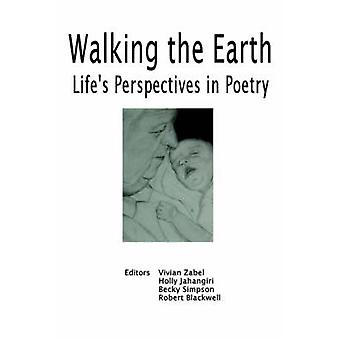 Walking the Earth Lifes Perspective in Poetry von Zabel & Vivian Gilbert