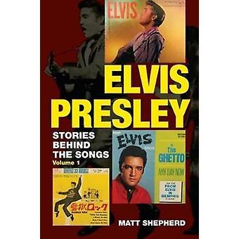 Elvis Presley Stories Behind the Songs Volume 1 by Shepherd & Matt
