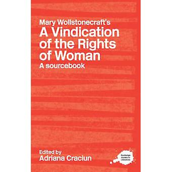 Mary Wollstonecrafts A Vindication of the Rights of Woman by Edited by Adriana Craciun