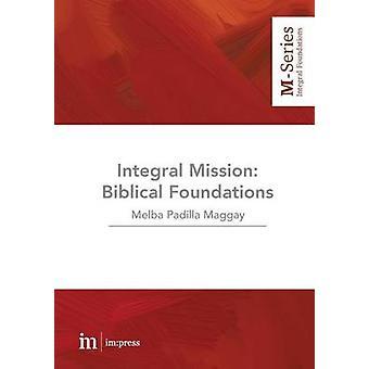 Integral Mission Biblical foundations by Paggay & Melba Padilla