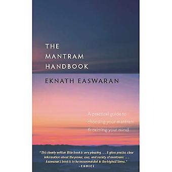 Mantram Handbook: A Practical Guide to Choosing Your Mantram and Calming Your Mind (Essential Easwaran Library)