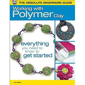 The Absolute Beginners Guide - Working with Polymer Clay - Everything Y