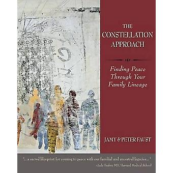 THE CONSTELLATION APPROACH Finding Peace Through Your Family Lineage by Faust & Jamy