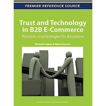 Trust and Technology in B2B ECommerce Practices and Strategies for Assurance by Muneesh