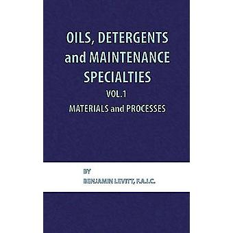 Oils Detergents and Maintenance Specialties Volume 1 Materials and Processes by Levitt & Benjamin