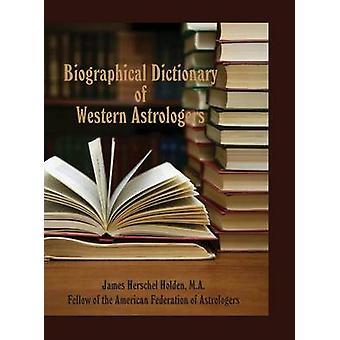 Biographical Dictionary of Western Astrologers by Holden & James Herschel