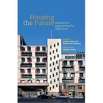 Housing the Future Alternative Approaches for Tomorrow by Cairns & Graham