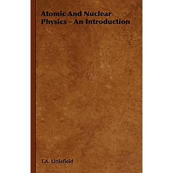 Atomic and Nuclear Physics  An Introduction by Littlefield & T. a.