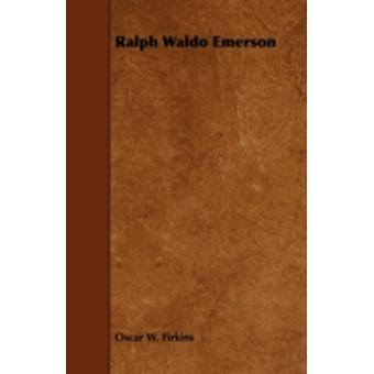 Ralph Waldo Emerson by Firkins & Oscar W.