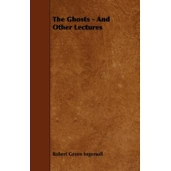 The Ghosts  And Other Lectures by Ingersoll & Robert Green