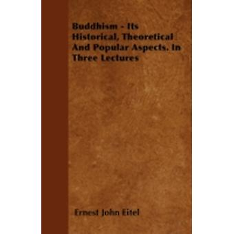 Buddhism  Its Historical Theoretical And Popular Aspects. In Three Lectures by Eitel & Ernest John