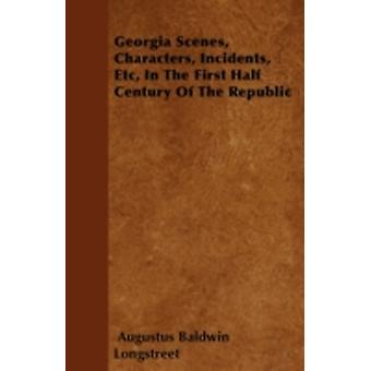 Georgia Scenes Characters Incidents Etc In The First Half Century Of The Republic by Longstreet & Augustus Baldwin