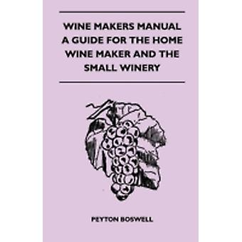 Wine Makers Manual  A Guide For The Home Wine Maker And The Small Winery by Boswell & Peyton