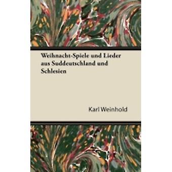 WeihnachtSpiele Und Lieder Aus Suddeutschland Und Schlesien by Weinhold & Karl