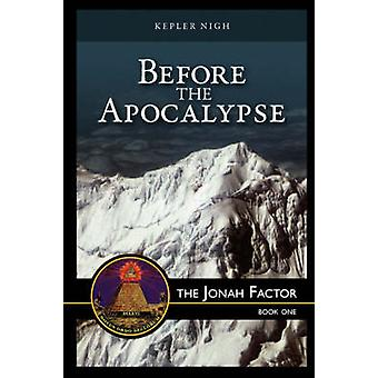 Before the Apocalypse the Jonah Factor by Nigh & Kepler