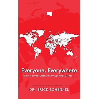 Everyone Everywhere Glimpses of Gods Global Work Through People Like You by Schenkel & Dr. Erick