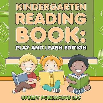 Kindergarten Reading Book Play and Learn Edition by Publishing LLC & Speedy
