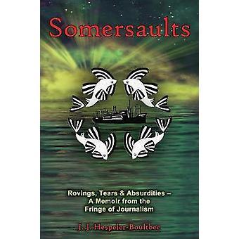 Somersaults Rovings Tears  Absurdities  A Memoir from the Fringe of Journalism by HespelerBoultbee & J.J.
