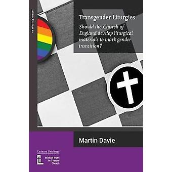 Transgender Liturgies Should the Church of England develop liturgical materials to mark gender transition by Davie & Martin