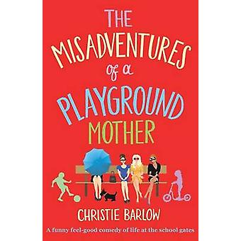 Misadventures of a Playground Mother by Barlow & Christie
