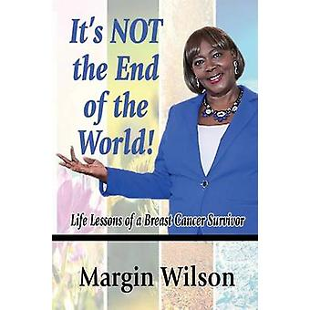 Its NOT the End of the World Life Lessons of a Breast Cancer Survivor by Wilson & Margin