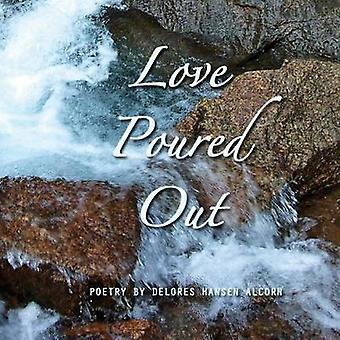 Love Poured Out by Alcorn & Dolores Hansen