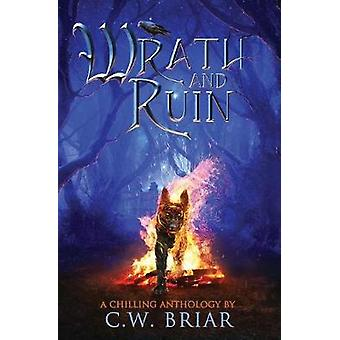 Wrath and Ruin A Chilling Anthology by Briar & C. W.