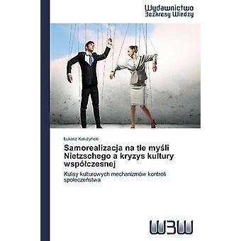 Samorealizacja Na Tle My Li Nietzschego a Kryzys Kultury Wspo Czesnej by Ka U. y. Ski