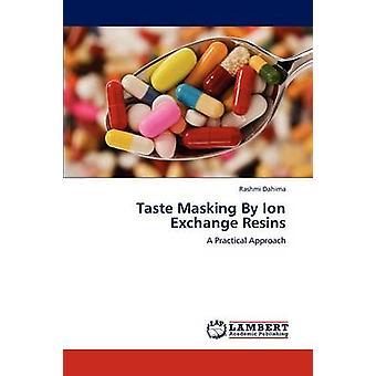 Taste Masking By Ion Exchange Resins by Dahima & Rashmi
