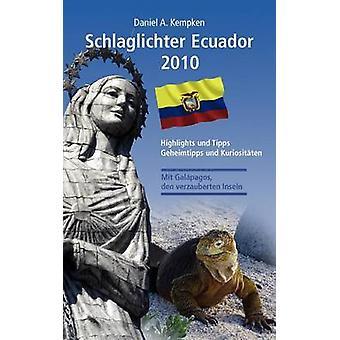 Schlaglichter Ecuador 2010Kohokohdat und Tipps Geheimtipps und Kuriositten kempken & Daniel A.