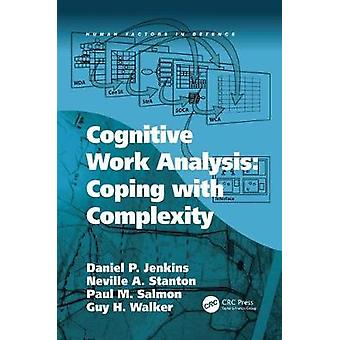 Cognitive Work Analysis Coping with Complexity by Jenkins & Daniel P.