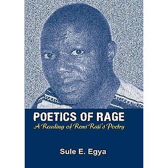 Poetics of Rage. A Reading of Remi Rajis Poetry by Egya & Sule E.