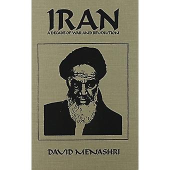 Iran - A Decade of War and Revolution by David Menashri - 978084190949