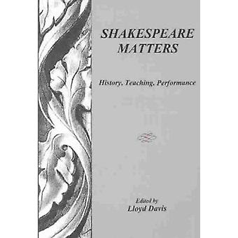 Shakespeare Matters - History - Teaching - Performance by Lloyd Davis
