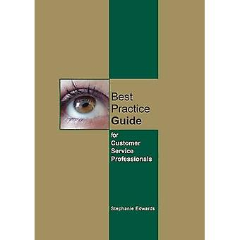 Best Practice Guide for Customer Service Professionals by Stephanie E
