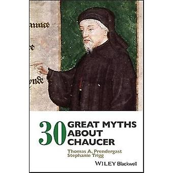 30 Great Myths about Chaucer by Thomas A. Prendergast - 9781119194057
