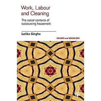 Work - Labour and Cleaning - The Social Contexts of Outsourcing Housew