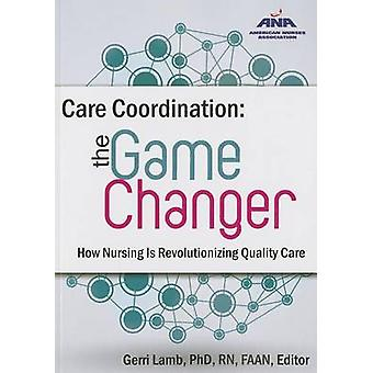 Care Coordination - The Game Changer - How Nursing is Revolutionizing