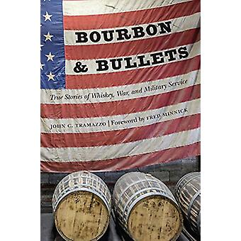 Bourbon and Bullets - True Stories of Whiskey - War - and Military Ser