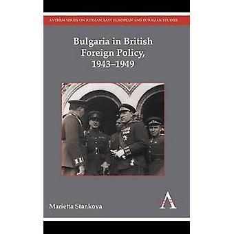 Bulgaria in British Foreign Policy - 1943-1949 by Marietta Stankova -