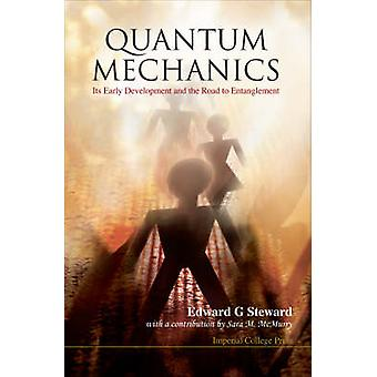 Quantum Mechanics - It's Early Development and the Road to Entanglemen
