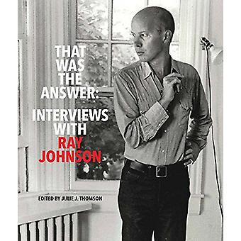 That Was the Answer - Interviews with Ray Johnson by Ray Johnson - 978