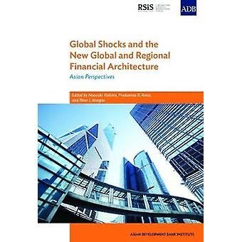 Global Shocks and the New Global and Regional Financial Architecture -