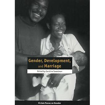 Gender - Development - and Marriage by Caroline Sweetman - 9780855985