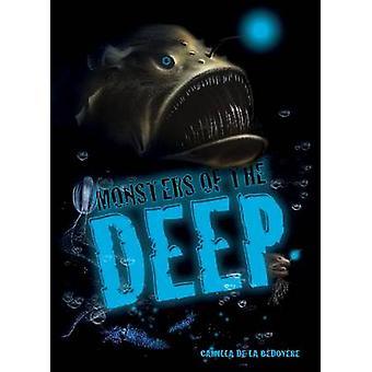 Monsters of the Deep by Camilla de La Bedoyere - Camilla De La Baedoy